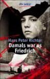 Damals war es Friedrich - Hans Peter Richter
