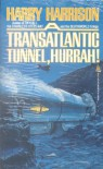 A Transatlantic Tunnel, Hurrah! - Harry Harrison