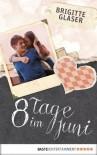 8 Tage im Juni - Brigitte Glaser