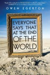 Everyone Says That at the End of the World - Owen Egerton