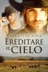 Ereditare il cielo - Ariel Tachna, Claudia Milani