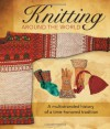 Knitting Around the World: A Multistranded History of a Time-Honored Tradition - Lela Nargi