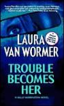 Trouble Becomes Her - Laura Van Wormer