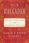 Our Haggadah: Uniting Traditions for Interfaith Families - Cokie Roberts, Steven V. Roberts, Kristina Applegate Lutes