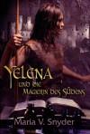 Yelena und die Magierin des Südens - MARIA V. SNYDER
