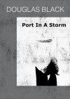 Port in a Storm - Douglas  Black