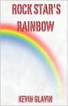 Rock Star's Rainbow - Kevin Glavin