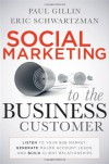 Social Marketing to the Business Customer: Listen to Your B2B Market, Generate Major Account Leads, and Build Client Relationships - Paul Gillin, Eric Schwartzman