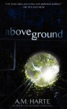 Above Ground - A.M. Harte