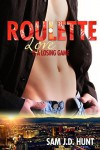 Roulette:  Love Is A Losing Game - Sam J.D. Hunt