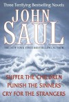 John Saul: Three Terrifying Bestselling Novels: Suffer the Children; Punish the Sinners; Cry for the Strangers - John Saul