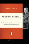 Penguin Special: The Story of Allen Lane, the Founder of Penguin Books and the Man Who Changed Publishing Forever - Jeremy Lewis