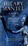 A Place of Greater Safety - Hilary Mantel