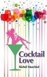 Cocktail Love: Frisch geküsst verliebt es sich besser - Bärbel Muschiol