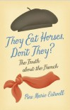 They Eat Horses, Don't They?: The Truth About the French - Piu Marie Eatwell