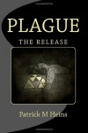Plague: The Release - Mr. Patrick M Heins