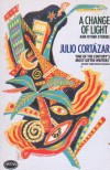 A change of light: and other stories - Julio Cortázar