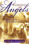 Working With Angels: Flowing With God in the Supernatural - Steven Brooks