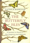 Butterfly Isles: A Summer in Search of Our Emperors and Admirals - Patrick Barkham