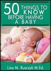 50 Things to Know Before Having a Baby - Lisa Marie Rusczyk