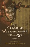 The Coarse Witchcraft Trilogy - Melusine Draco