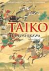 Taiko: An Epic Novel of War and Glory in Feudal Japan - Eiji Yoshikawa, William Scott Wilson