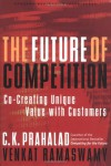 The Future of Competition: Co-Creating Unique Value With Customers - C.K. Prahalad, Venkat Ramaswamy