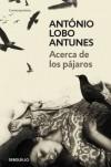 Acerca de los pájaros - António Lobo Antunes