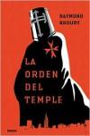 La Orden Del Temple  - Raymond Khoury, Marta Torent López de Lamadrid