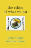 The Ethics of What We Eat - Jim Mason, Peter Singer