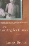 The Los Angeles Diaries: A Memoir - James Brown