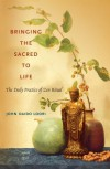 Bringing the Sacred to Life: The Daily Practice of Zen Ritual - John Daido Loori