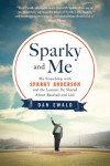 Sparky and Me: My Friendship with Sparky Anderson and the Lessons He Shared About Baseball and Life - Dan Ewald