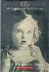 Elly: My True Story of the Holocaust - Elly Berkovits Gross