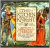 The Kitchen Knight: A Tale of King Arthur - Margaret Hodges, Trina Schart Hyman