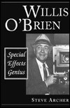 Willis O'Brien: Special Effects Genius - Steve Archer