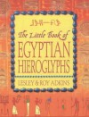 The Little Book Of Egyptian Hieroglyphs - Roy A. Adkins, Roy A. Adkins, Lesley Adkins