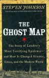 The Ghost Map :  The Story of London's Most Terrifying Epidemic : and How It Changed Science, Cities, and the Modern World - Steven Johnson