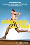 Finding Ultra: Rejecting Middle Age, Becoming One of the World's Fittest Men, and Discovering Myself - Rich Roll