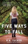 Five Ways to Fall - K.A. Tucker