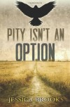 Pity Isn't an Option - Jessica L. Brooks