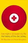Last Night a DJ Saved My Life: The History of the Disc Jockey - Bill Brewster, Frank Broughton