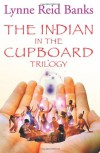 The Indian In The Cupboard Trilogy - Lynne Reid Banks