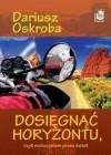 Dosięgnąć horyzontu, czyli motocyklem przez świat - Dariusz Oskroba
