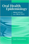 Oral Health Epidemiology: Principles And Practice - Amit Chattopadhyay
