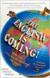 The English is Coming!: How One Language is Sweeping the World - Leslie Dunton-Downer