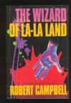 The Wizard of La-La Land - Robert Campbell