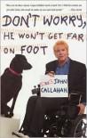 Don't Worry, He Won't Get Far on Foot - John Callahan
