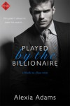 Played by the Billionaire - Alexia Adams