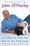 It's Okay to Miss the Bed on the First Jump: And Other Life Lessons I Learned from Dogs - John O'Hurley